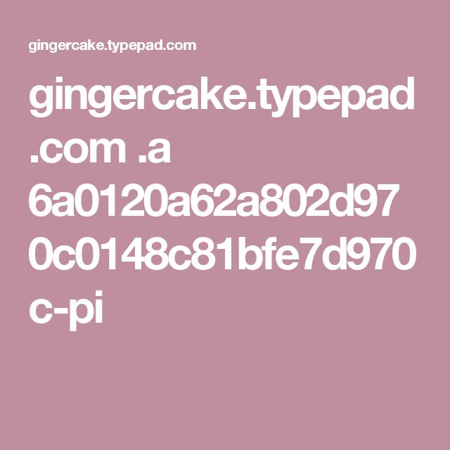 gingercake.typepad.com .a 6a0120a62a802d970c0148c81bfe7d970c-pi