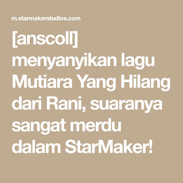 Anscoll Menyanyikan Lagu Mutiara Yang Hilang Dari Rani Suaranya Sangat Merdu Dalam Starmaker Song Goodbye Songs Singing