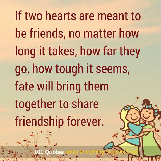 If Two Hearts Are Meant To Be Friends, Fate Will Bring Them Together To  Share Friendship Forever   Friendship Quote