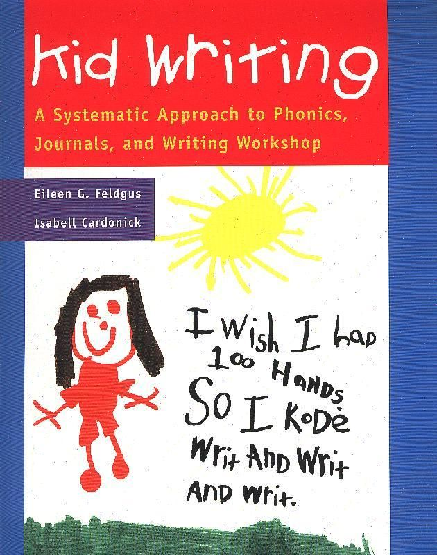 Kid Writing Presents A New Vision For Systematic Phonics Instruction And Essment Feldgus Cardonick