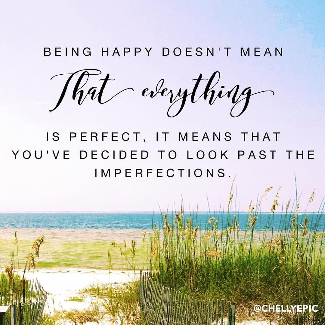 Be Happy May You Always Find Beauty Beyond The Imperfections Chellyepic Inspirational Quotes Reasons To Be Happy Quotes