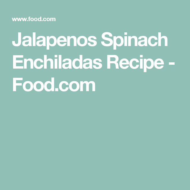 Jalapenos Spinach Enchiladas Recipe - Food.com