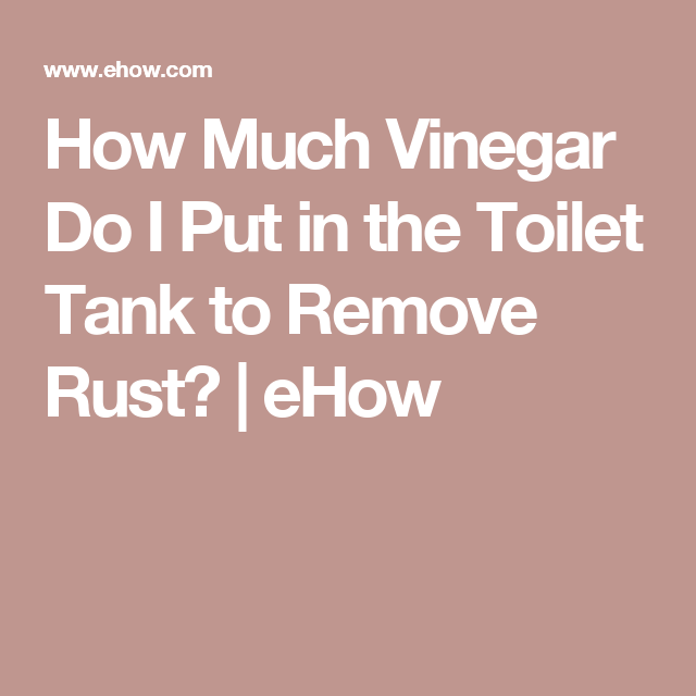 How Much Vinegar Do I Put in the Toilet Tank to Remove Rust ...