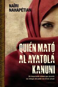 Nairi Nahpétian, Quién mató al ayatolá Kanuni. Alianza Editorial. Traducido por Alicia Martorell