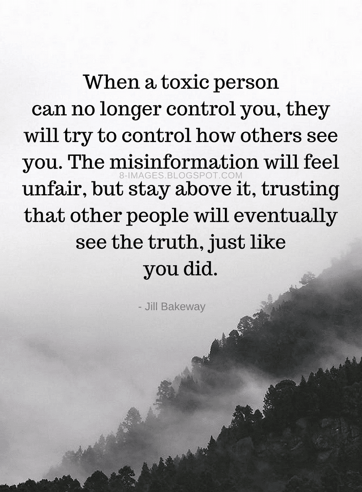 Quotes When a toxic person can no longer control you, they will try to control how others - Quotes