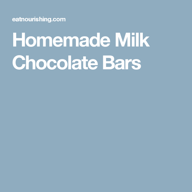 Homemade Milk Chocolate Bars