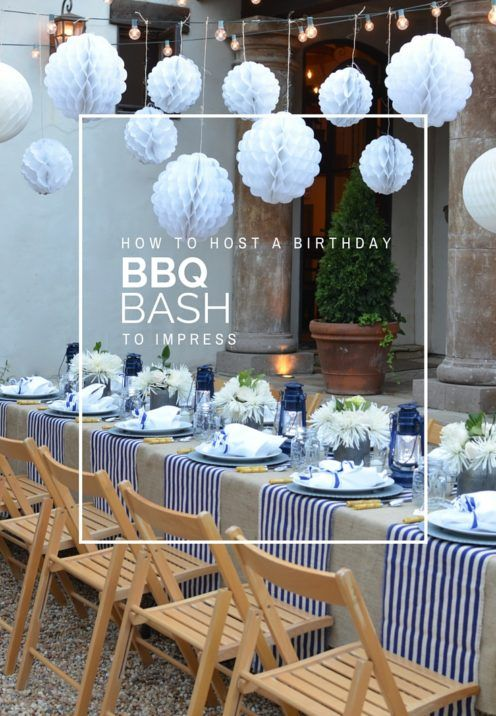 HOW TO HOST A BIRTHDAY BBQ BASH TO IMPRESS | the art of entertaining ...