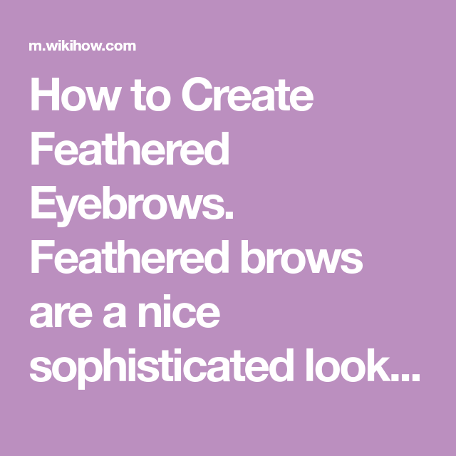 How to Create Feathered Eyebrows. Feathered brows are a ...