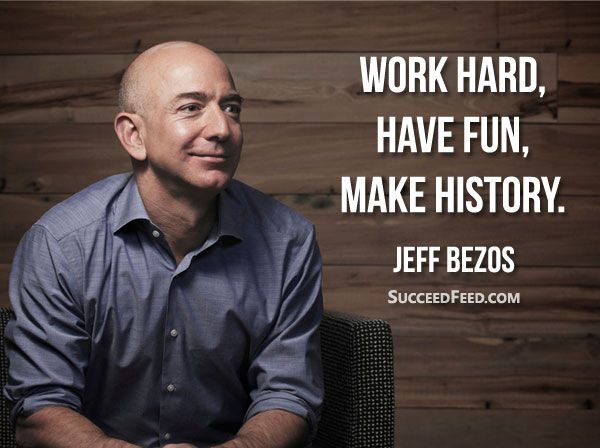 Jeff Bezos Quotes Work Hard Have Fun Make History Jeff Bezos
