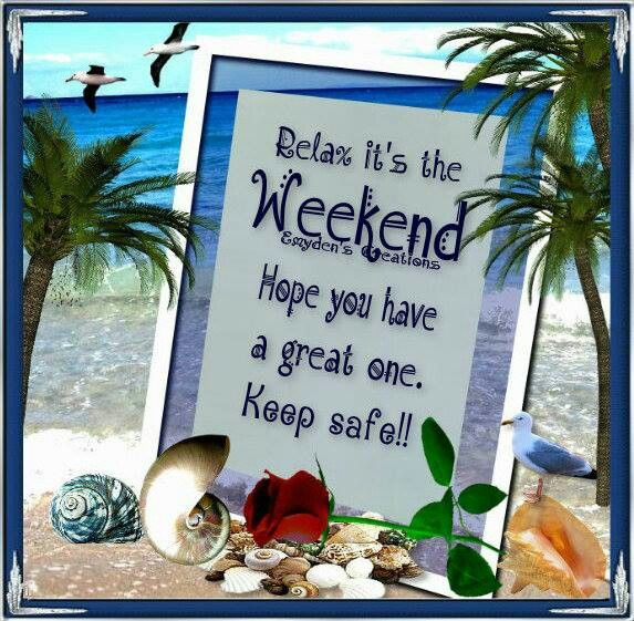 Relax It's The Weekend Hope You Have A Great One. Keep
