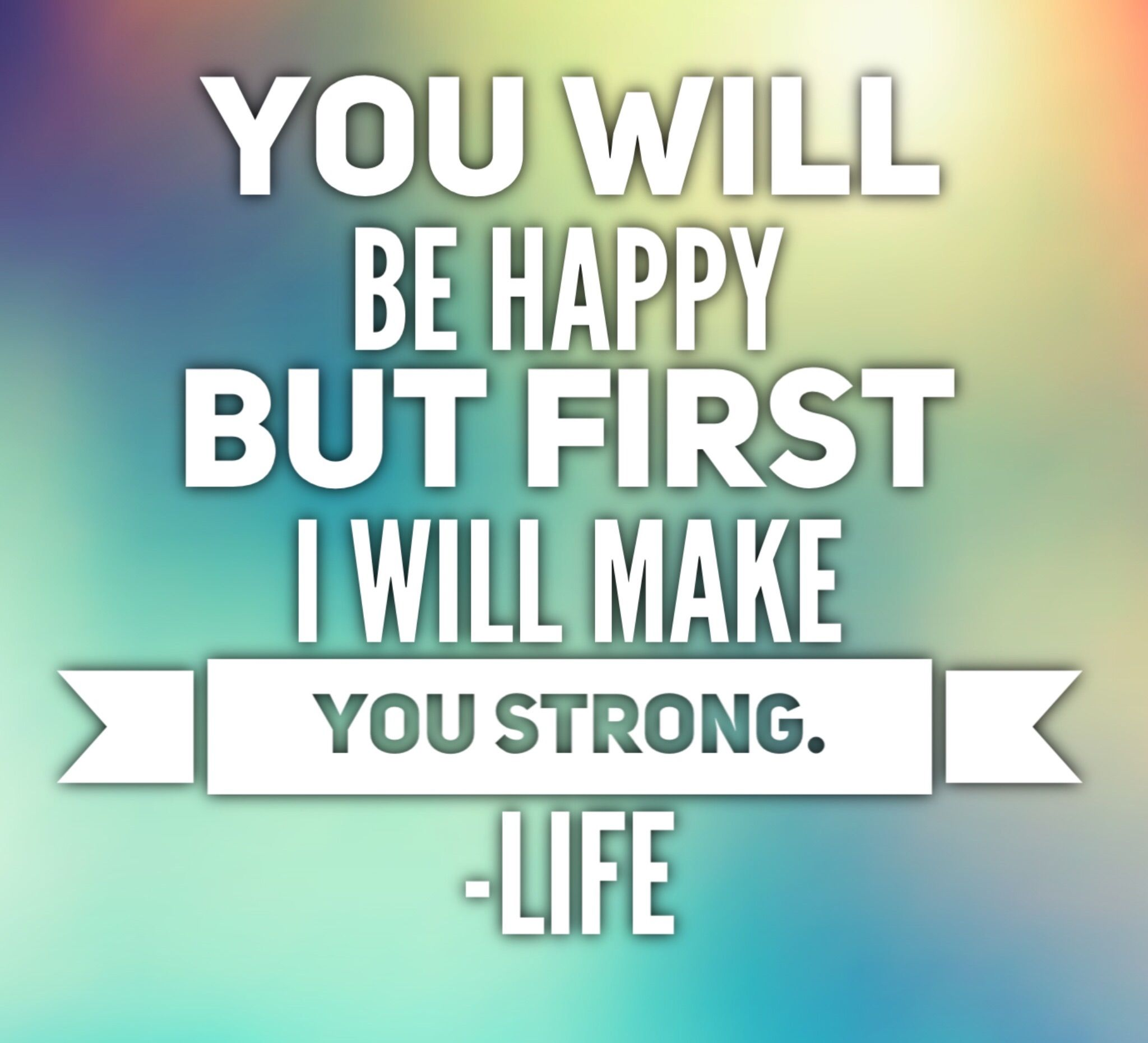 Quotes To Make You Happy You Will Be Happy But First Ill Make You Strongquote Life