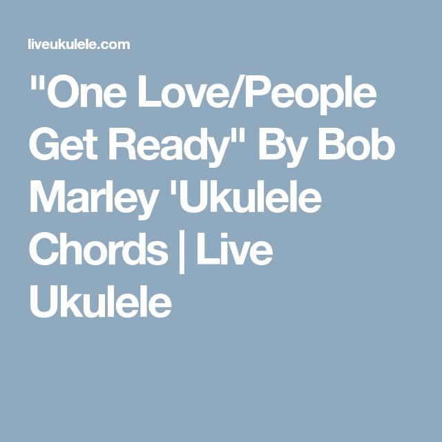 One Lovepeople Get Ready By Bob Marley Ukulele Chords Ukulele
