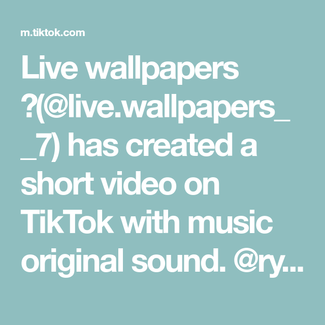 Live Wallpapers Live Wallpapers 7 Has Created A Short Video On Tiktok With Music Original Sound Rylandstormss Live Live Wallpapers The Originals Music