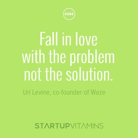 fall in love with the problem not the solution uri levine co founder of waze our stuff. Black Bedroom Furniture Sets. Home Design Ideas