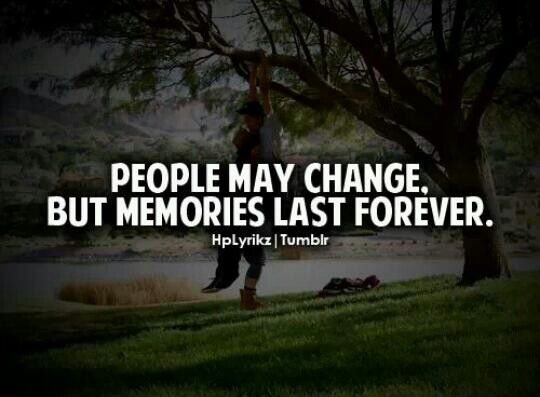 People May Change But Memories Last Forever
