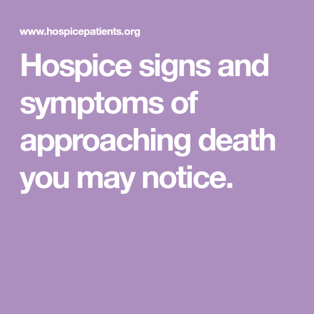 Hospice signs and symptoms of approaching death you may