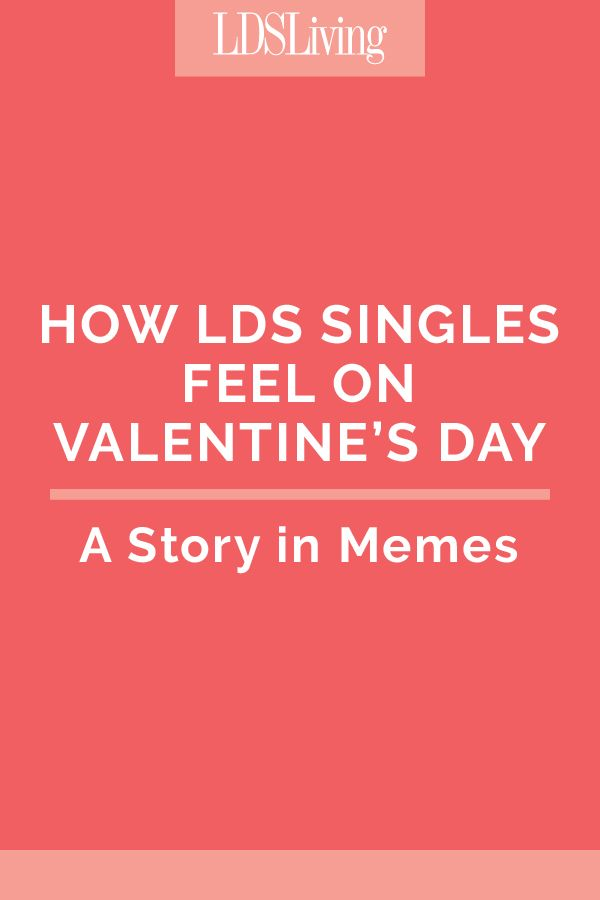 how lds singles feel on valentines day a story in memes - Valentines Day Story