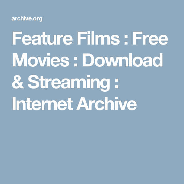 feature films free movies download  streaming internet archive