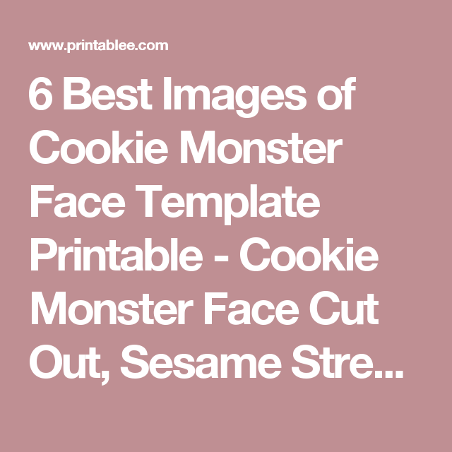 photo relating to Printable Cookie Monster Face referred to as 6 Ideal Shots of Cookie Monster Facial area Template Printable
