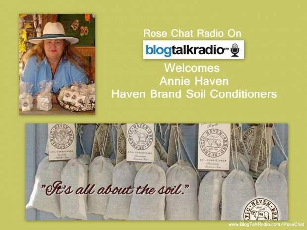 Annie Haven - All Natural Soil Conditioners     http://www.blogtalkradio.com/rosechat/2012/02/23/rose-chat
