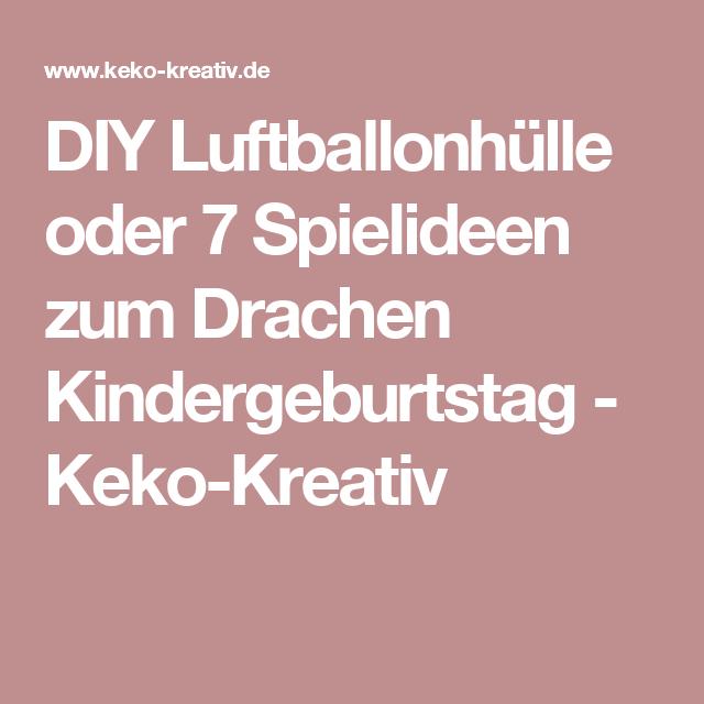 DIY Luftballonhülle oder 7 Spielideen zum Drachen Kindergeburtstag - Keko-Kreativ