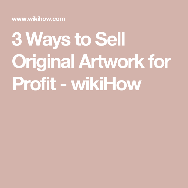 3 Ways to Sell Original Artwork for Profit - wikiHow
