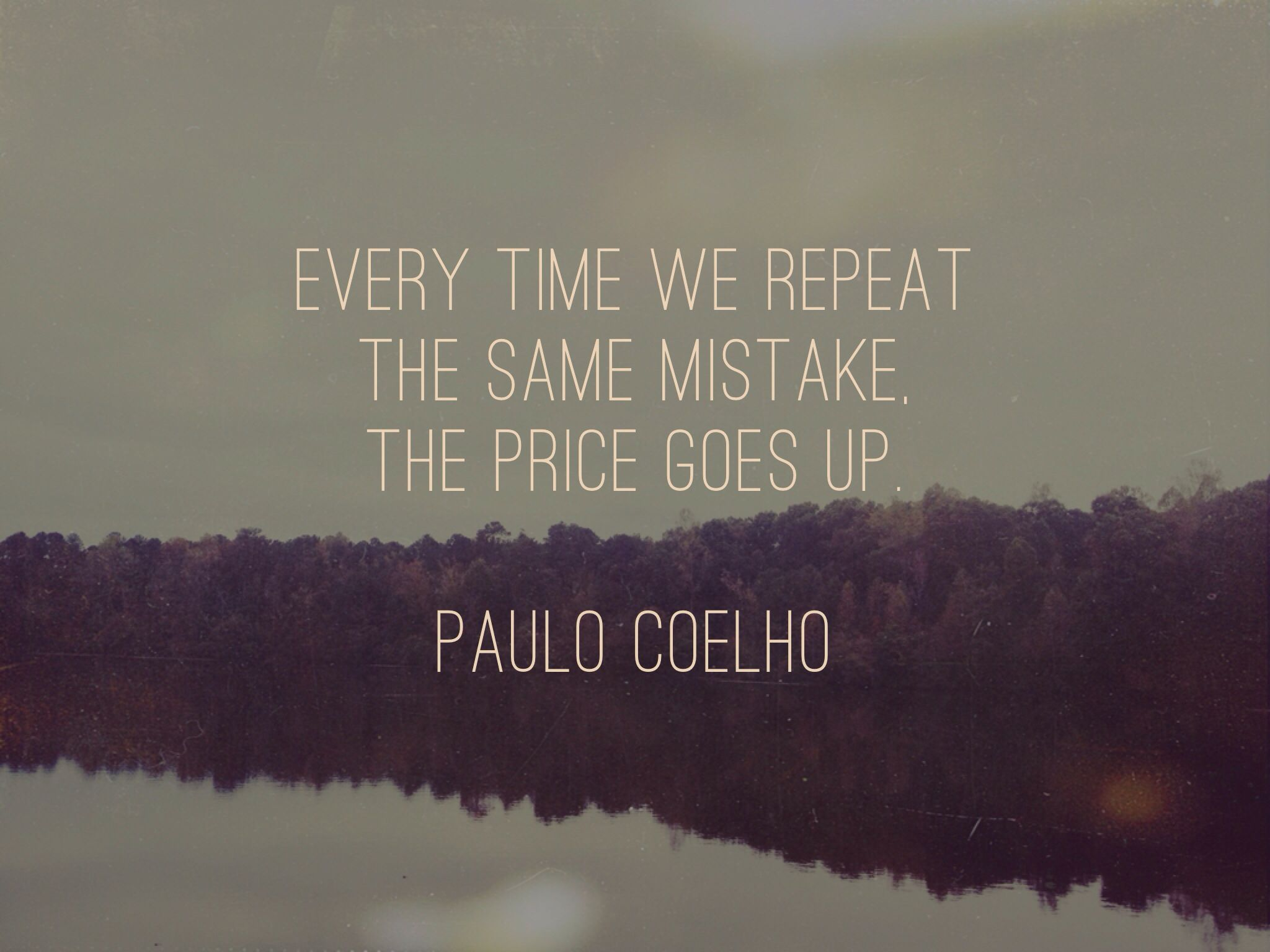 Paulo Coelho Quote Every Time We Repeat The Same Mistake The Price