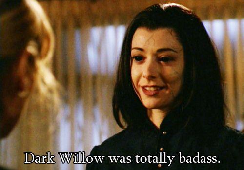 Dark Willow was Totally badass.
