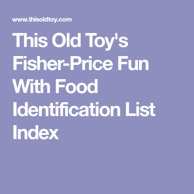 This Old Toy\'s Fisher-Price Fun With Food Identification List Index ...