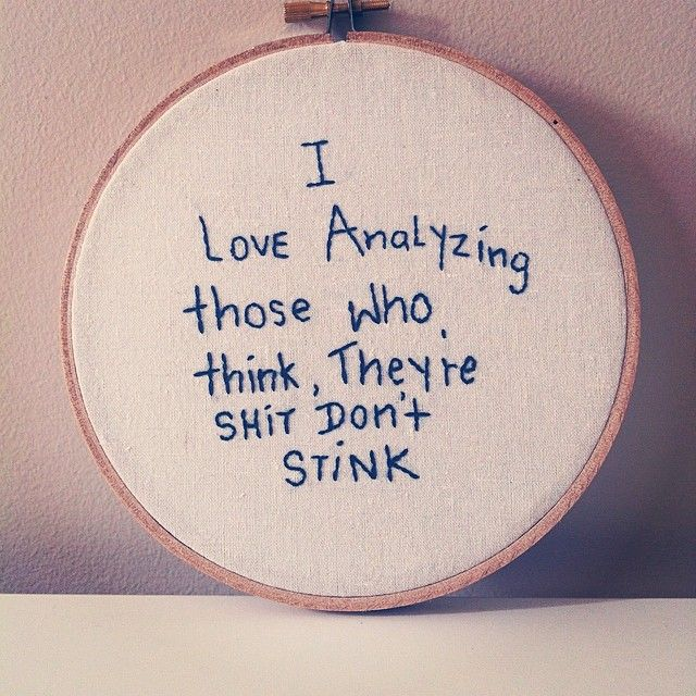 """I love analyzing those who think they're shit don't stink!"" at www.moodyhoop.etsy.com"