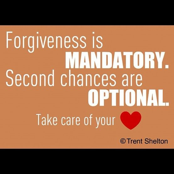 Quotes On Forgiveness And Second Chances: Forgiveness Is MANDATORY. Second Chances Are OPTIONAL