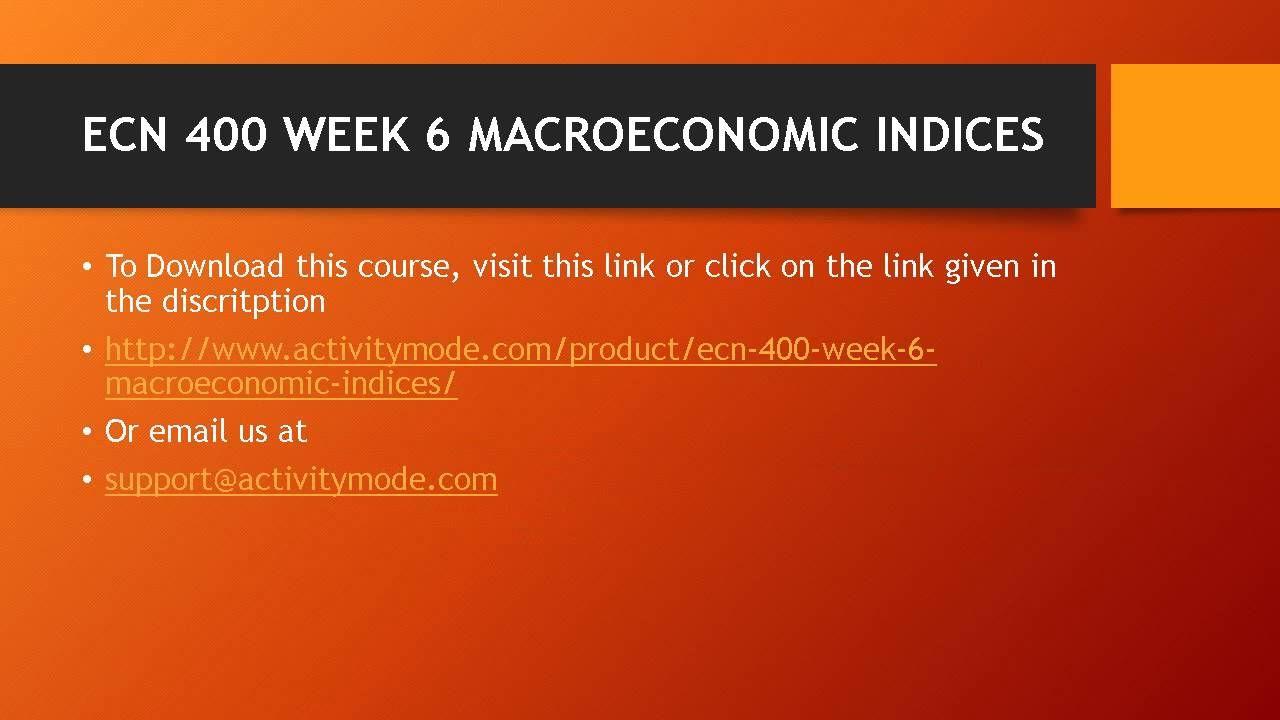 ECN 400 WEEK 6 MACROECONOMIC INDICES