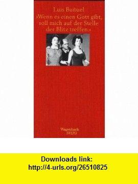 Wenn es einen Gott gibt, dann soll mich auf der Stelle der Blitz treffen. (9783803111463) Luis Bunuel, Carlos Rincon , ISBN-10: 3803111463  , ISBN-13: 978-3803111463 ,  , tutorials , pdf , ebook , torrent , downloads , rapidshare , filesonic , hotfile , megaupload , fileserve