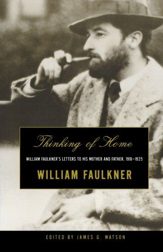 Thinking of Home: William Faulkner's Letters to His Mother and Father, 1918-1925 de William Faulkner http://www.amazon.es/dp/0393321231/ref=cm_sw_r_pi_dp_.YY7tb0YSJSDZ