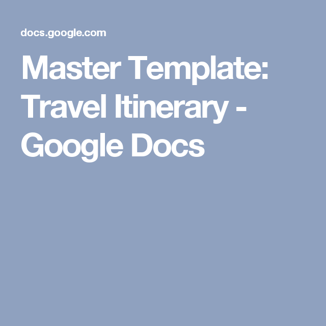 Master Template Travel Itinerary  Google Docs  Being A Better