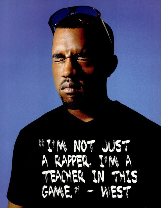 """I'm not just a rapper. I'm a teacher in this game."" — West."