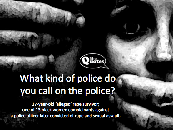 What kind of police do you call on the police? ~ Police assault survivor #SheQuotes #Quote #power #control #abuse #VAW #violence