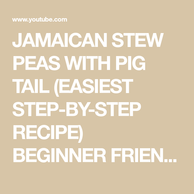 jamaican stew peas with pig tail easiest stepbystep