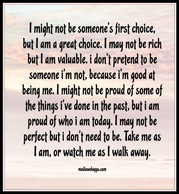 I Might Not Be Someone S First Choice But Am A Great May Rich Valuable Don T Pretend To M