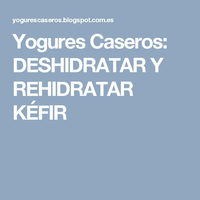 Yogures Caseros Deshidratar Y Rehidratar Kéfir Yogur Casero Recetas Con Yogur Kéfir