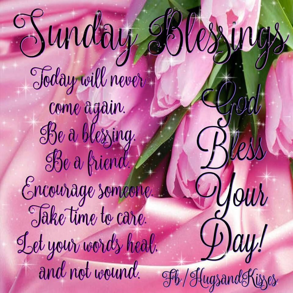 Sunday Blessings God Bless Your Day Sunday Sunday Quotes Blessed