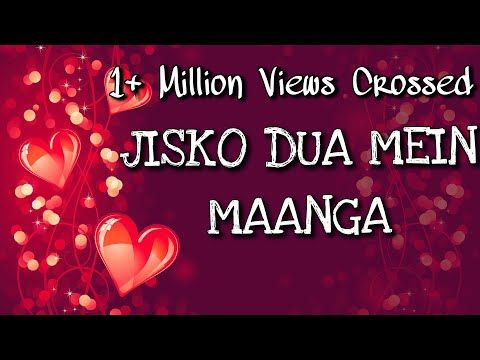 Jisko Dua Mein Maanga Love Song Lyrics Whatsapp Status