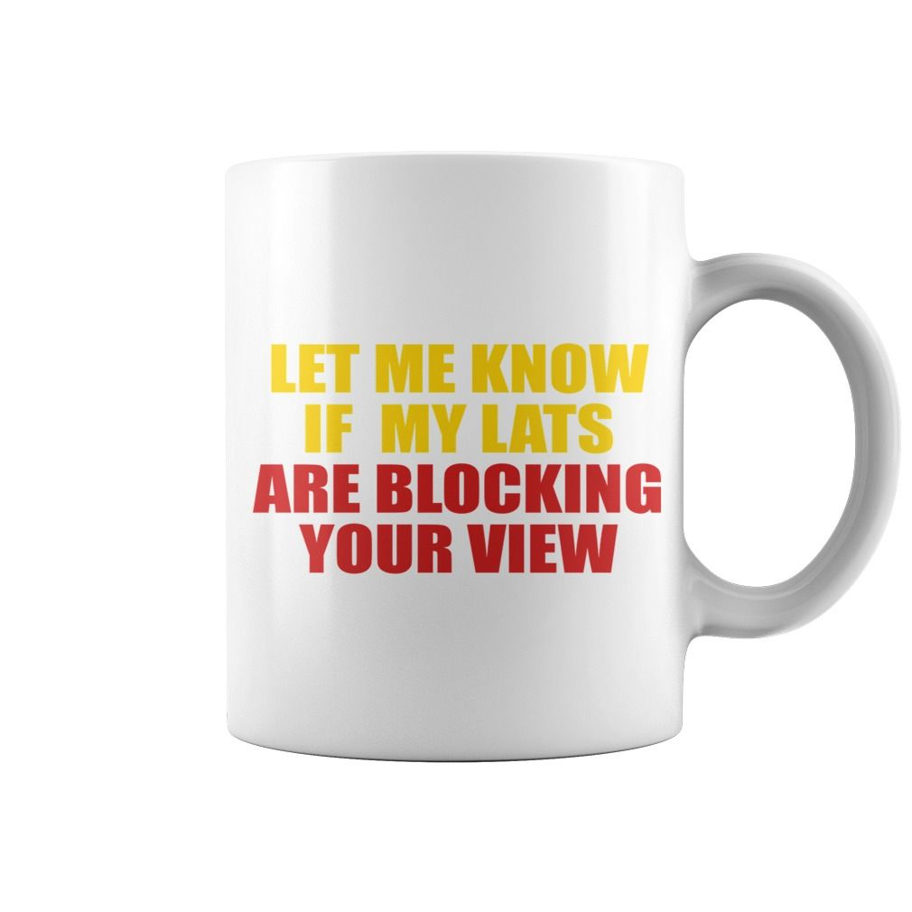 Let me know if my lats are blocking your view mug