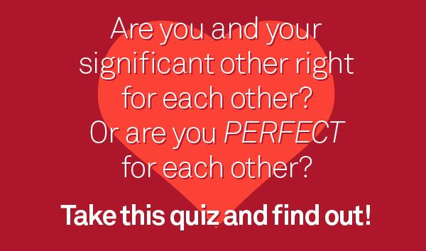 Quiz: Are you and your significant other right for each other? Or are you PERFECT for each other?