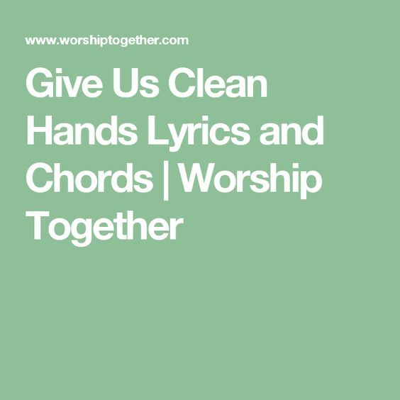 Give Us Clean Hands Lyrics and Chords | Worship Together | Worship ...