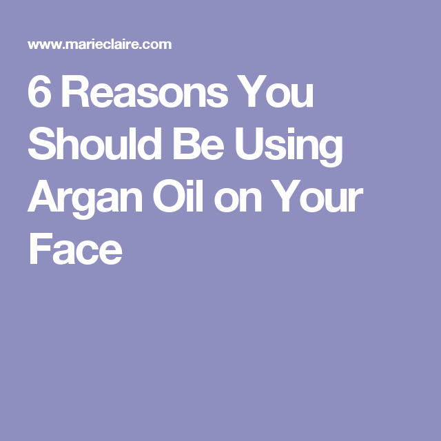6 Reasons You Should Be Using Argan Oil on Your Face