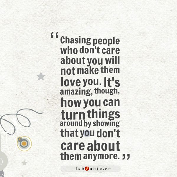 "Chasing people who don't care about you"" Quote 