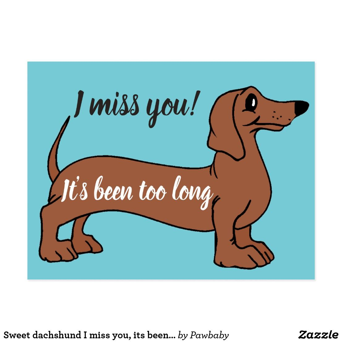 Sweet Dachshund I Miss You Its Been Too Long Card Zazzle Com