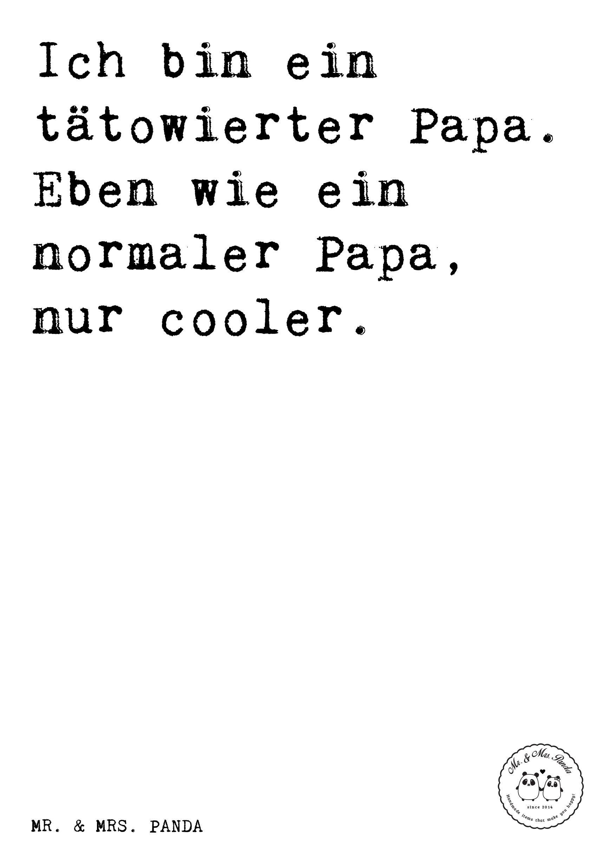 Spruch: Ich Bin Ein Tätowierter Papa. Eben Wie Ein Normaler Papa, Nur  Cooler.   Sprüche, Zitat, Zitate, Lustig, Weise Papa, Cooler Vater,  Tätowiert, ...