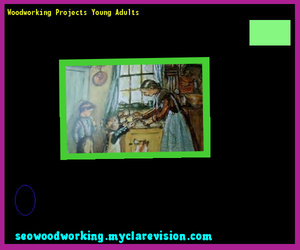 Woodworking Projects Young Adults 140531 - Woodworking Plans and Projects!
